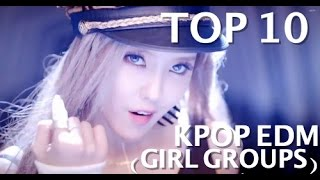 [TOP 10] BEST KPOP EDM SONGS (GIRL GROUPS)