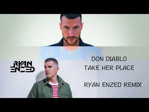 Don Diablo - Take Her Place (Ryan Enzed Remix)