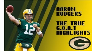 Aaron Rodgers  - The G.O.A.T Highlights