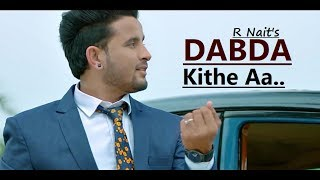 Dabda Kithe Aa: R Nait Ft. Gurlez Akhtar | New Punjabi Song | Lyrics | Latest Punjabi Songs 2019
