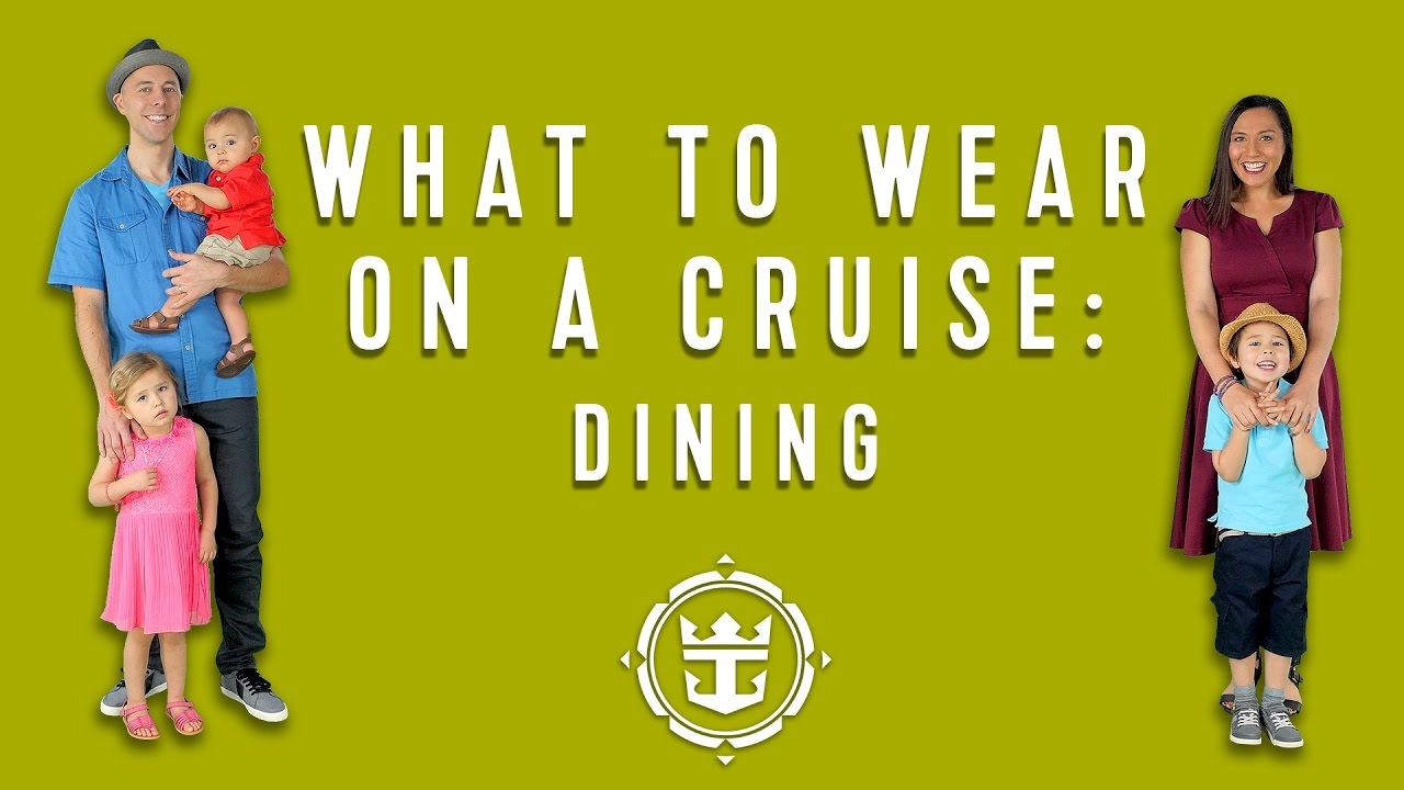 FAQs: What To Wear On A Cruise | Dining | Royal Caribbean's Cruise Tips, Tricks & Answers
