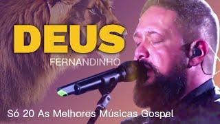 Fernandinho INÉDITO 2020 - Top 20 só AS MELHORES músicas gospel selecionadas de OURO ATUALIZADA