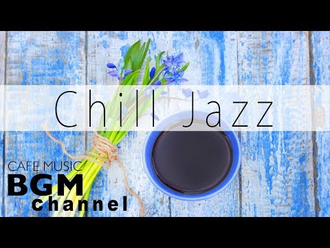 Chill Out Jazz - Morning Cafe Music For Work, Study - Relaxi