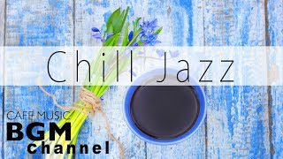 Chill Out Jazz - Morning Cafe Music For Work, Study - Relaxing Background Music