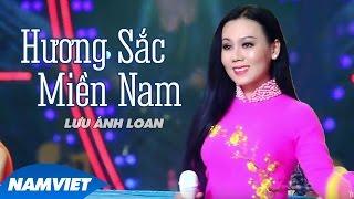 Hương Sắc Miền Nam - Lưu Ánh Loan (MV OFFICIAL)
