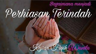 Download Lagu Perhiasan Terindah - Kajian Fiqih Wanita mp3
