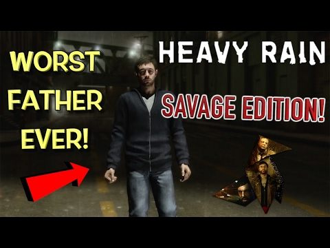 IM A HORRIBLE DAD: HEAVY RAIN, SAVAGE EDITION! ( WITH FUNNY COMMENTARY)