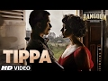 Download Tippa  Song | Rangoon | Saif Ali Khan, Kangana Ranaut, Shahid Kapoor | T-Series MP3 song and Music Video