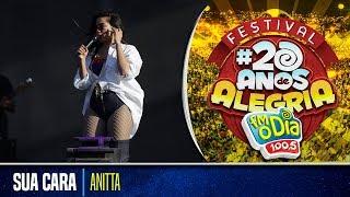 Anitta Ao Vivo - Sua Cara (Festival 20 anos de Alegria)