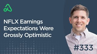 NFLX Earnings Expectations Were Grossly Optimistic [Episode 333]