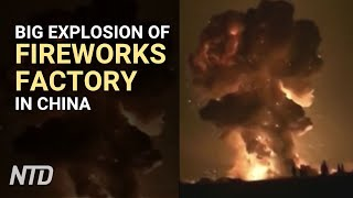 Chinese Fireworks Factory Explodes | NTD