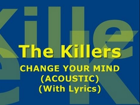 The Killers - Change Your Mind (Acoustic) (With Lyrics)