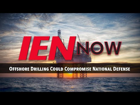 IEN NOW: Offshore Drilling Could Compromise National Defense