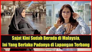 Terkini! Sajat Sudah Berada di Malaysia, Lihat Apa Yang Terjadi Ketika di KLIA