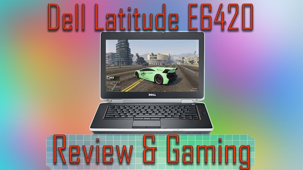 Dell Latitude e6420 review & Gaming