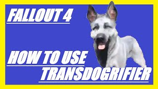 Fallout 4:How To Use The TransDOGrifier(Creation Club Content)