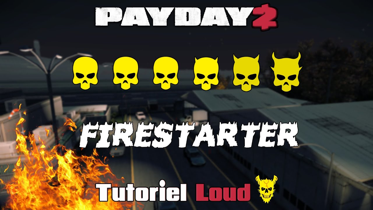 [Tuto21] ♠ Payday 2 Loud Death Sentence Episode 40 : Firestarter ♠