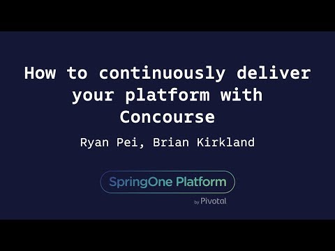 How to Continuously Deliver Your Platform with Concourse - Brian Kirkland & Ryan Pei