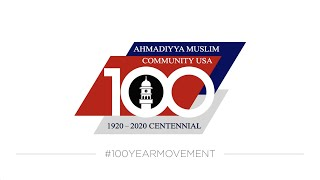 1920 - 2020 Centennial of the Ahmadiyya Muslim Community USA