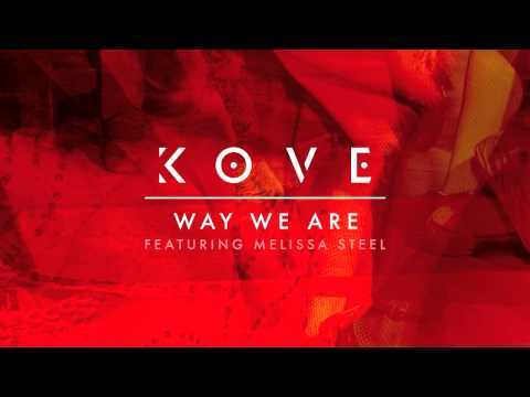 Kove - Way We Are (feat. Melissa Steel)
