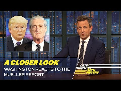 Take a Closer Look with Seth Meyers - Washington Reacts to the Mueller Report!