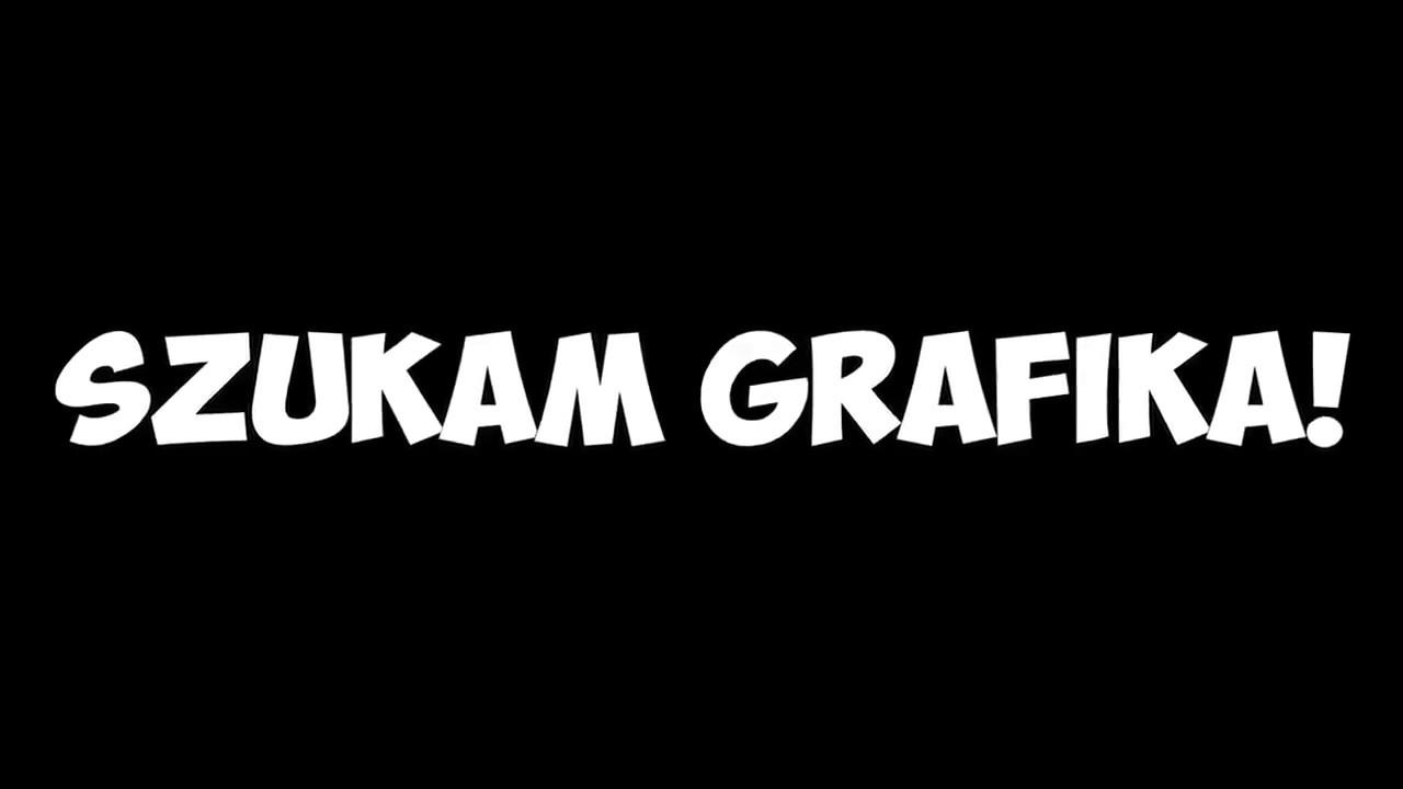SZUKAM GRAFIKA  INFO W FILMIE + OPISIE REUPLOAD