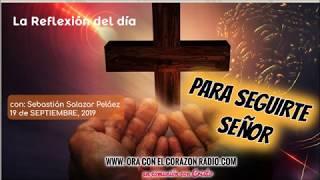 PARA SEGUIRTE JESUS. LA REFLEXION DEL DIA  JUEVES 19 DE SEPTIEMBRE, 2019