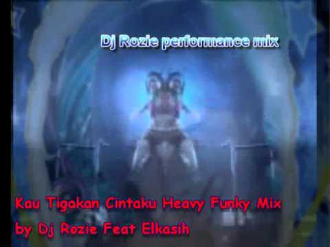 Kau Tigakan Cintaku Heavy Funky Mix by Dj Rozie Feat Elkasih