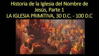 Historia de la Iglesia del Nombre de Jesús (1 de 7) - La Iglesia Primitiva (30 - 100 d.C.)