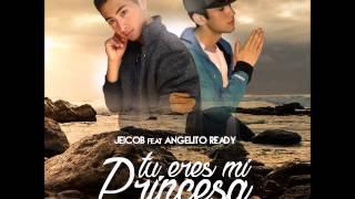 Gambar cover Jeicob Ft Angelito Ready - Tu eres mi princesa