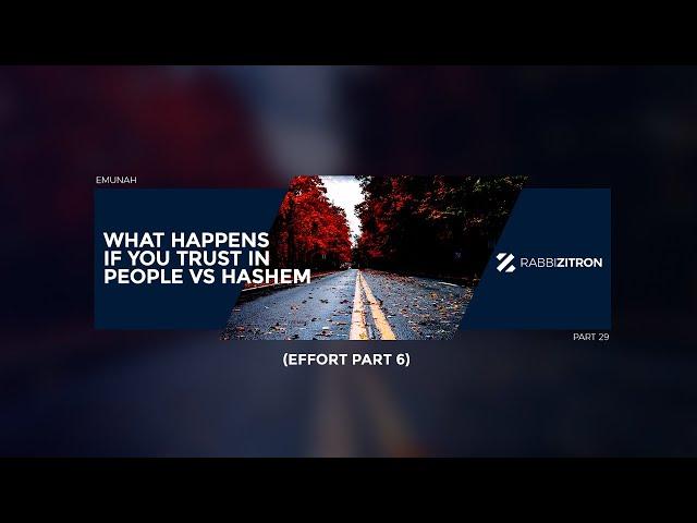 Emunah Part 29: What Happens If You Trust In People Vs Hashem (Effort Part 6)