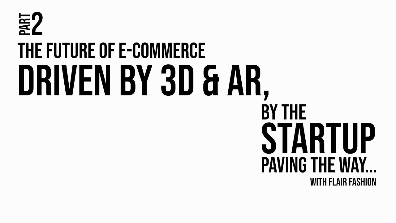 ICWH | P2 The Future of E-Commerce driven by 3D and AR, by the startup paving the way...| with Flair