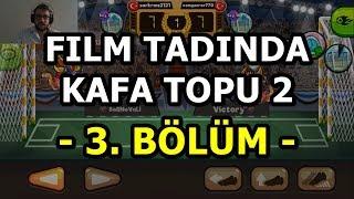 FILM TADINDA KAFA TOPU 2 (3. BÖLÜM) HEAD BALL 2
