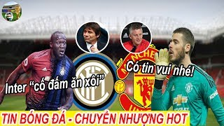 Tin bóng đá Chuyển nhượng 17/07 MU báo tin vui về De Gea, Inter 'cố đấm ăn xôi' vụ Lukaku #tinMU