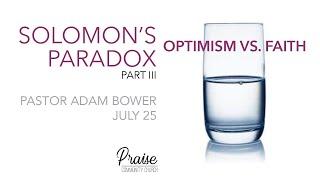 July 25th, 2021 | Solomon's Paradox, Part III - Optimism vs. Faith | Pastor Adam Bower