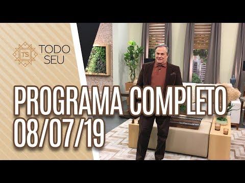 Programa Completo – Todo Seu 080719