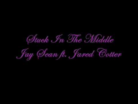 Stuck In The Middle Jay Sean ft. Jared Cotter