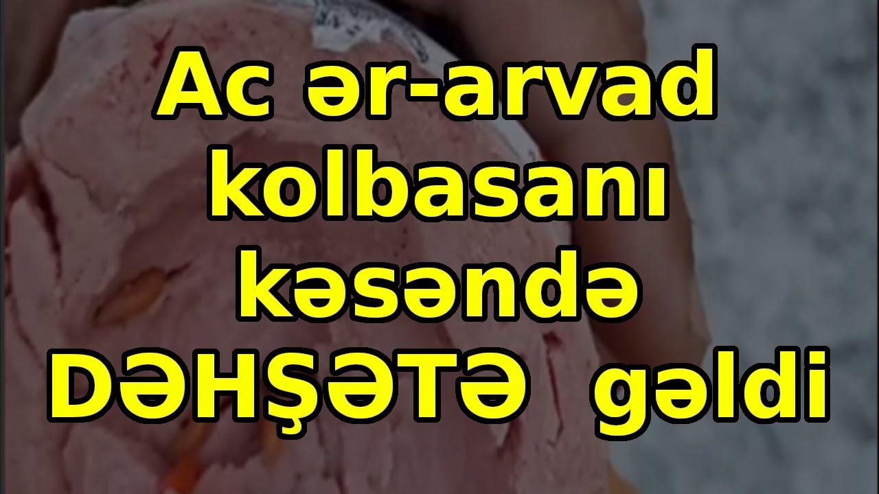 Ac ər-arvad kolbasanı kəsəndə DƏHŞƏTƏ  gəldi, son xeberler