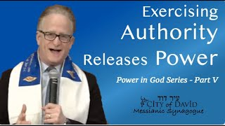Exercising Authority Releases Power - Power in God (Part V of VI)