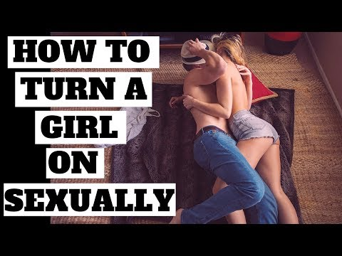 7 Ways On How To Turn A Girl On And Make Her Horny .How To Seduce A Woman (Get Her In Bed With You)