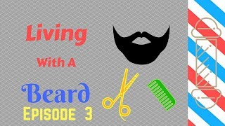 Living With A Beard ~ Episode 3
