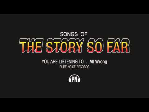 """The Story So Far """"All Wrong"""""""