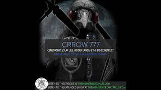 Crrow777 | Censorship, Solar Lies, Hidden Lands, & The Big Construct
