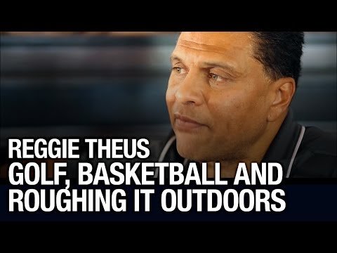 Reggie Theus Talks About Golf, Basketball And Roughing It Outdoors