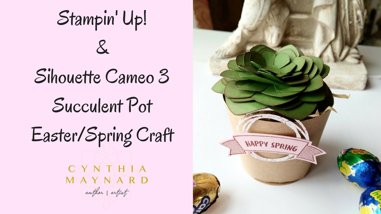 Stampin Up & Silhouette Cameo 3 Succulent Pot Quick Spring Crafts ...