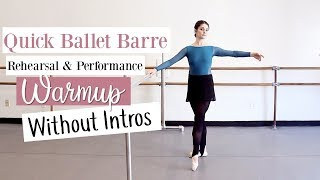 Quick Ballet Barre NO INTROS | Rehearsal & Performance Warmup | Kathryn Morgan
