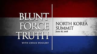 Blunt Force Truth Minute - North Korea Summit