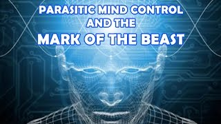 Parasitic Mind Control and the Mark of the Beast