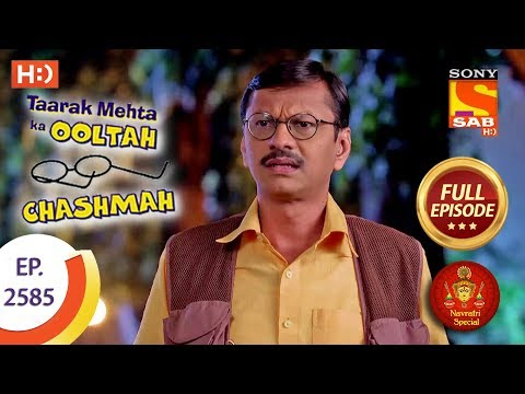 Taarak Mehta Ka Ooltah Chashmah – Ep 2585 – Full Episode – 25th October, 2018