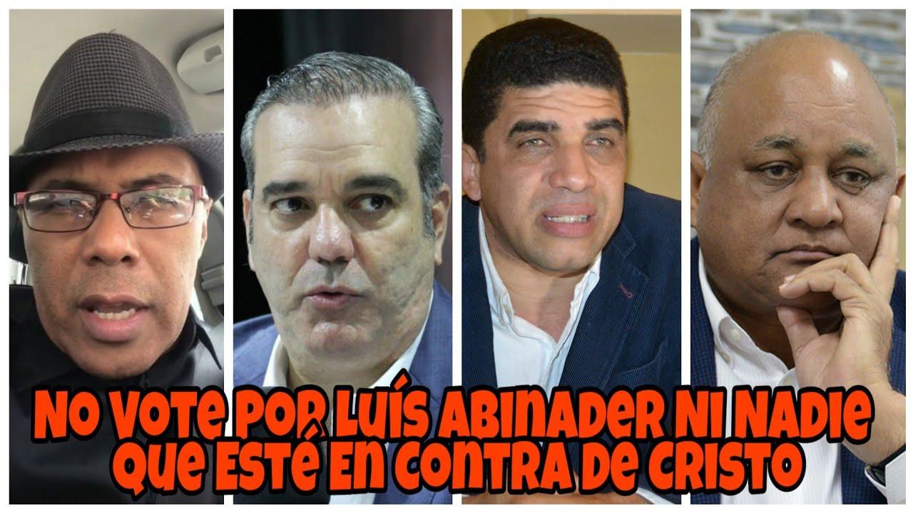 Ramón Orlando: No Vote Por Luís Abinader Ni Nadie Que Esté En Contra De Cristo